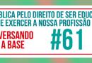 Conversando com a Base #61 | Nota pública pelo direito de ser educador/a e exercer a nossa profissão